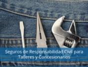 Seguros de Responsabilidad Civil para Talleres y Concesionarios